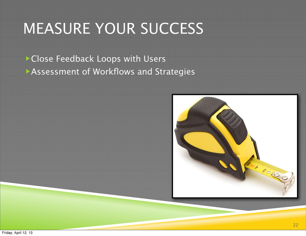 MEASURE YOUR SUCCESS Close Feedback Loops with...