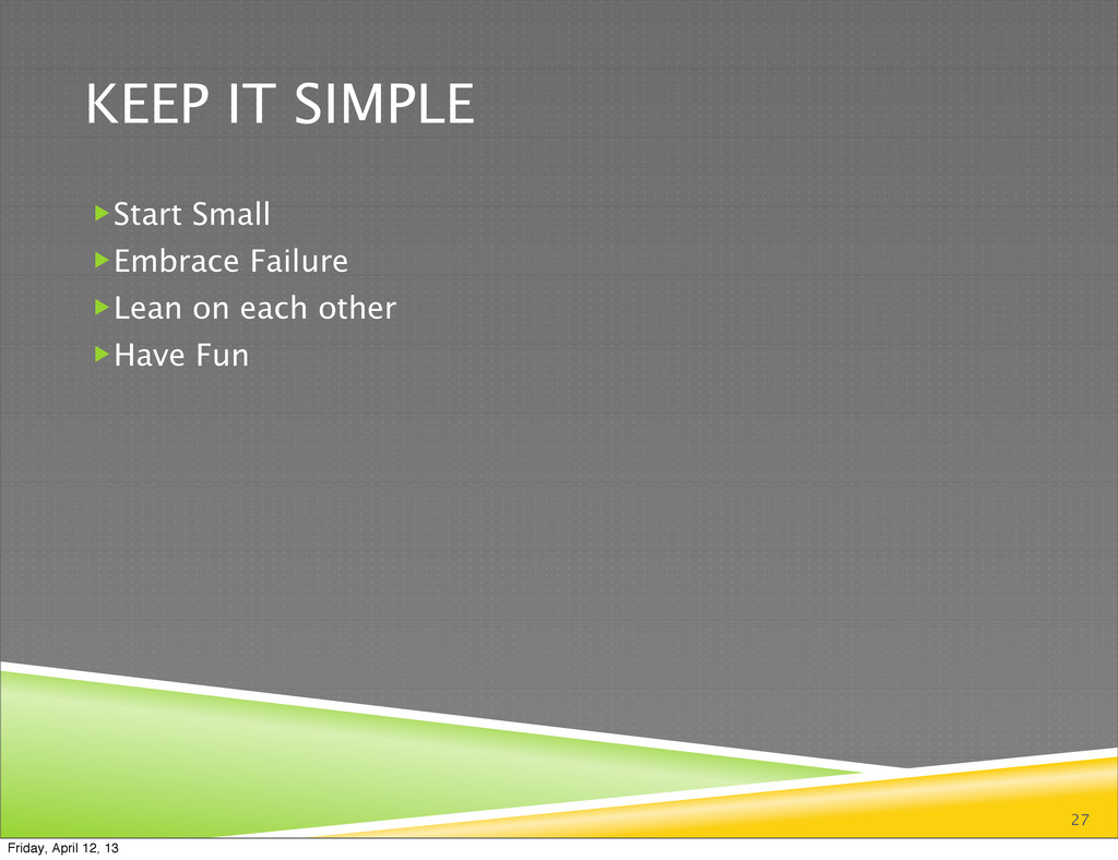 KEEP IT SIMPLE Start Small Embrace Failure L...