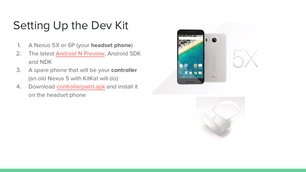 Setting Up the Dev Kit 1. A Nexus 5X or 6P (you...