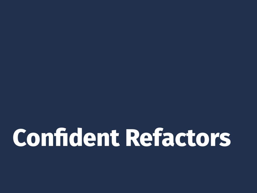 Confident Refactors