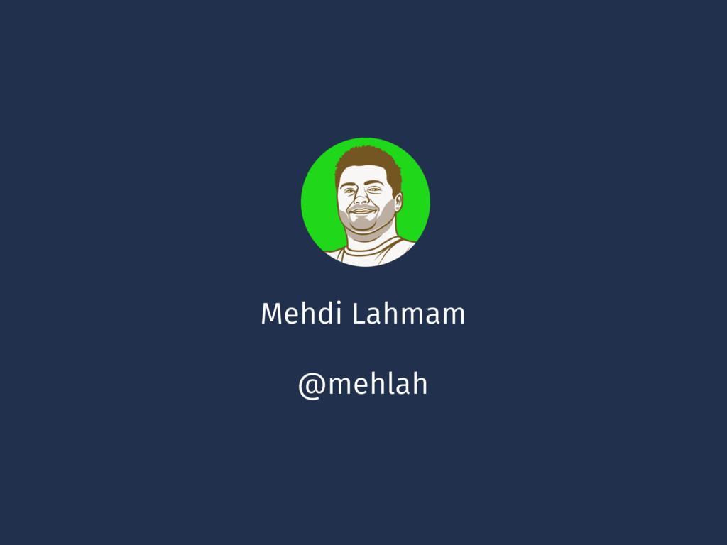 Mehdi Lahmam @mehlah