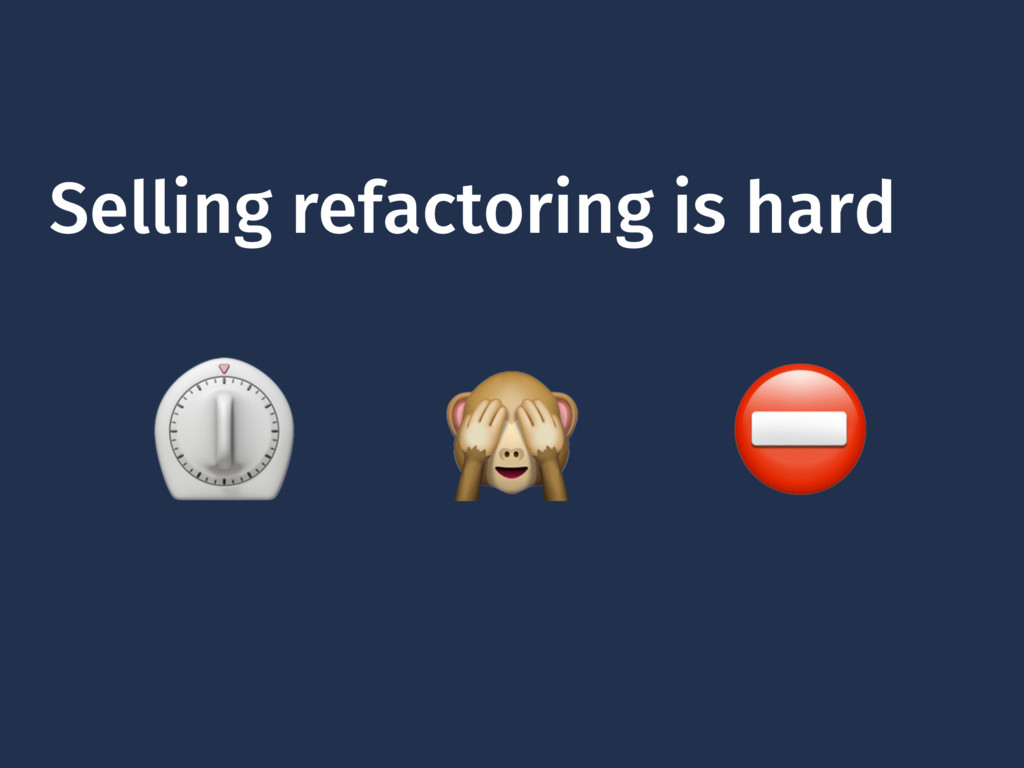 Selling refactoring is hard ⏲  ⛔