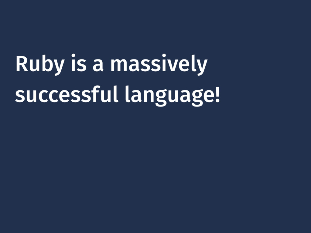 Ruby is a massively successful language!