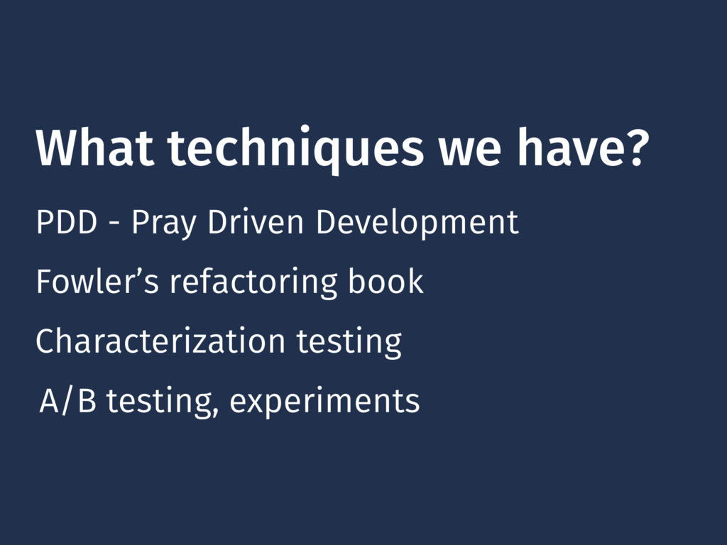 What techniques we have? PDD - Pray Driven Deve...