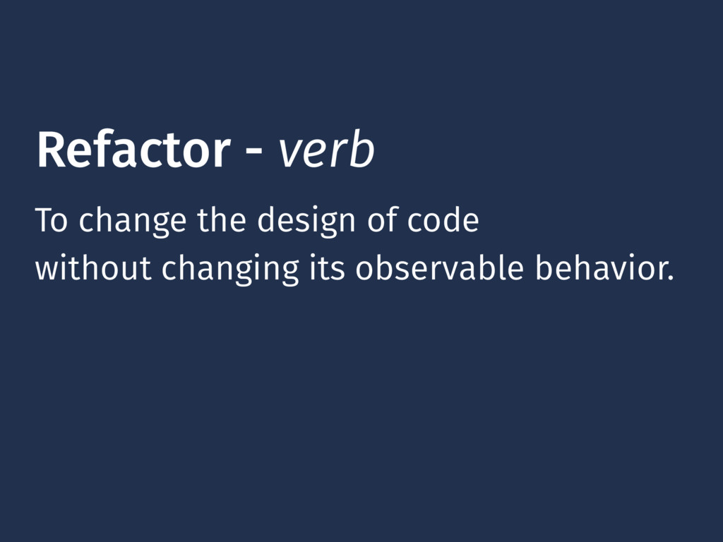 Refactor - verb To change the design of code wi...