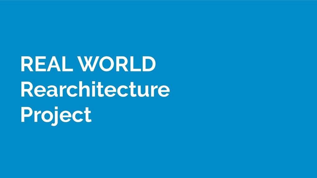 REAL WORLD Rearchitecture Project