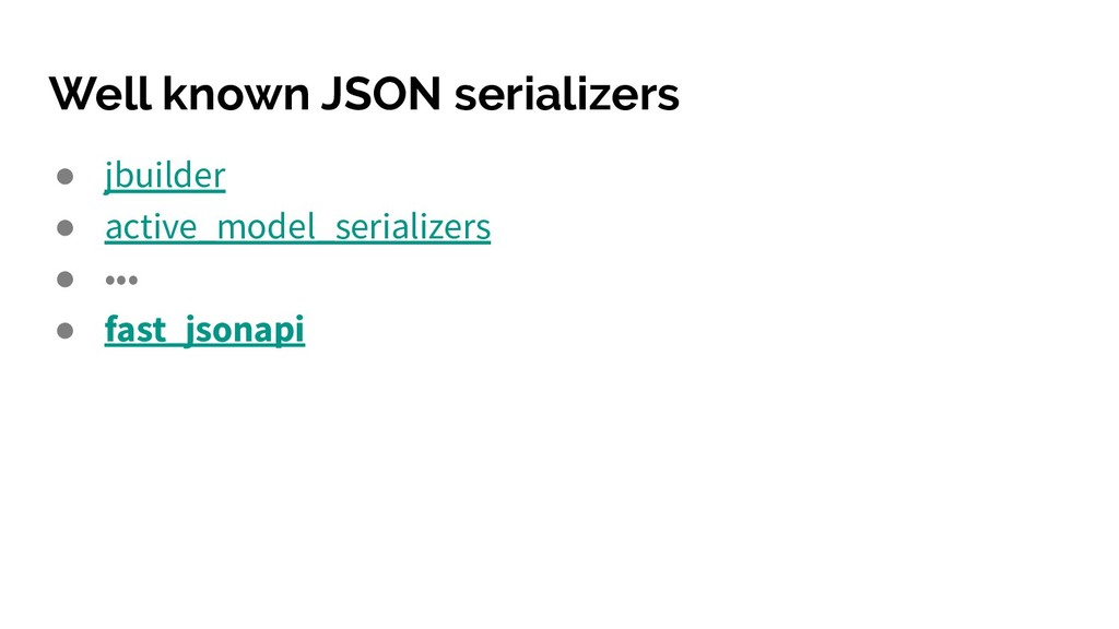 Well known JSON serializers ● jbuilder ● active...