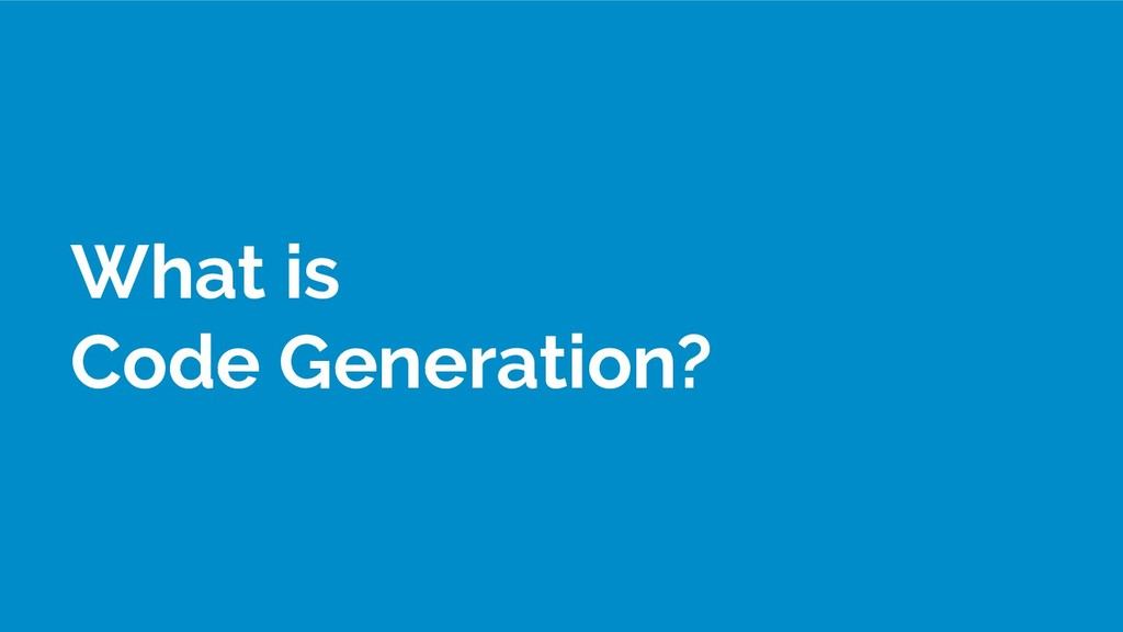 What is Code Generation?
