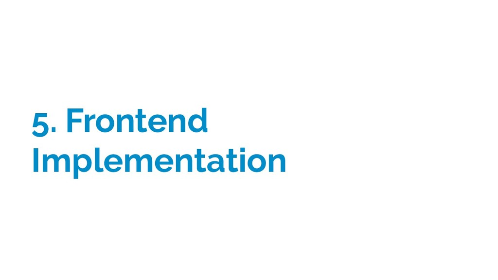 5. Frontend Implementation