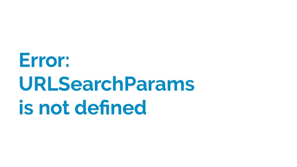 Error: URLSearchParams is not defined