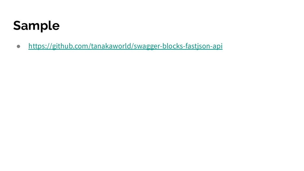 Sample ● https://github.com/tanakaworld/swagger...