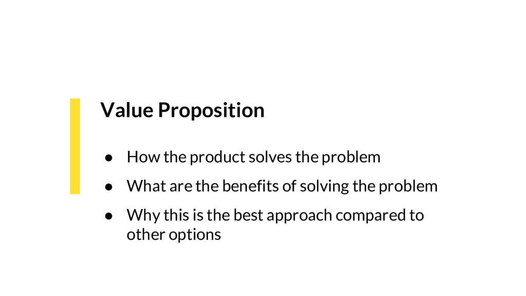 Value Proposition ● How the product solves the ...