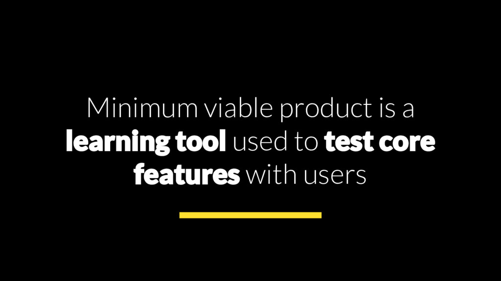 Minimum viable product is a learning tool used ...