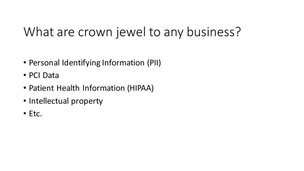 What are crown jewel to any business? • Persona...