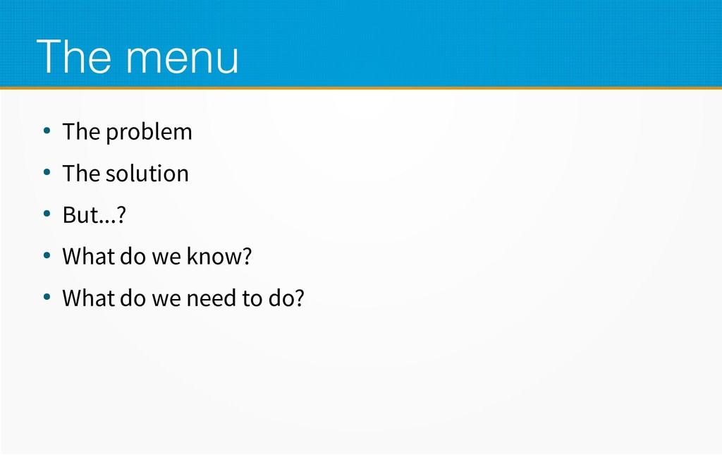 The menu ● The problem ● The solution ● But...?...