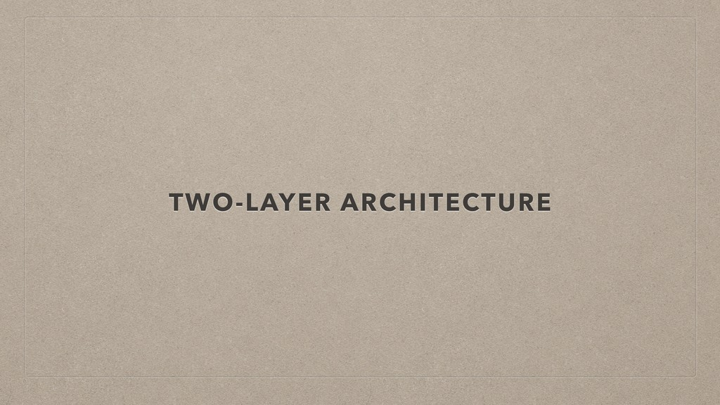 TWO-LAYER ARCHITECTURE