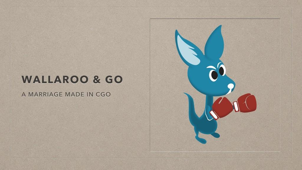 WALLAROO & GO A MARRIAGE MADE IN CGO