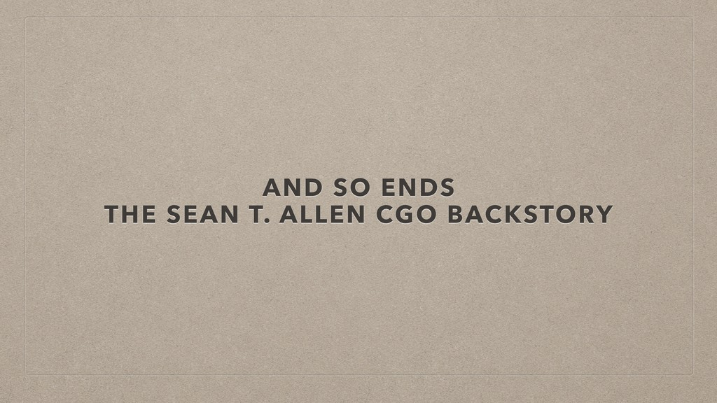 AND SO ENDS THE SEAN T. ALLEN CGO BACKSTORY