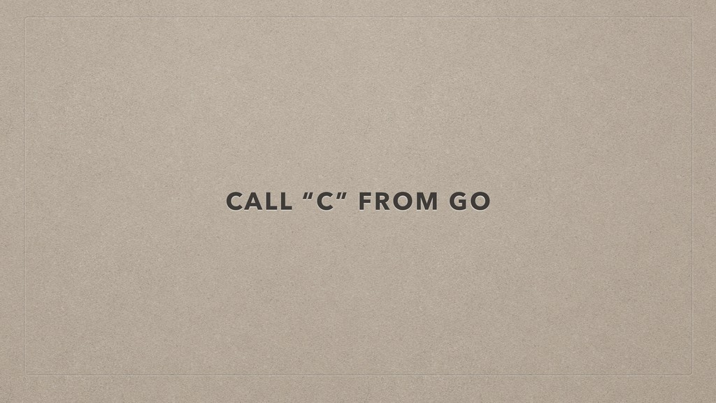 """CALL """"C"""" FROM GO"""