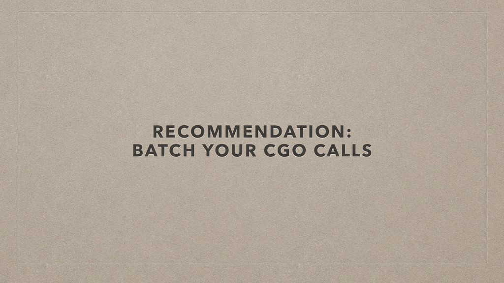 RECOMMENDATION: BATCH YOUR CGO CALLS