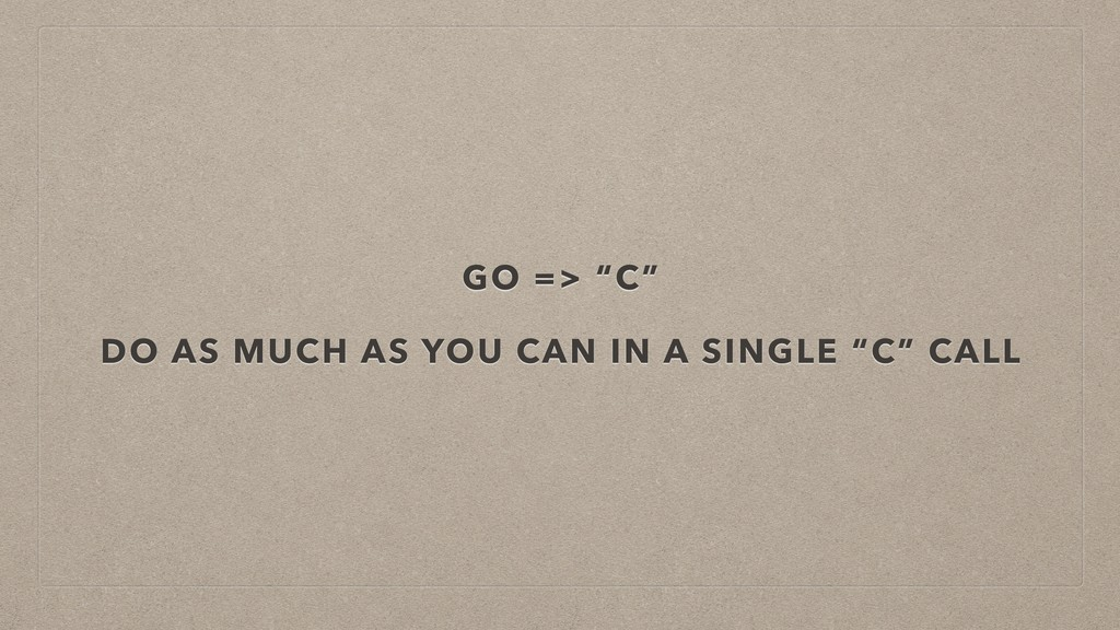"""GO => """"C"""" DO AS MUCH AS YOU CAN IN A SINGLE """"C""""..."""
