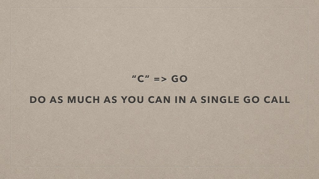 """""""C"""" => GO DO AS MUCH AS YOU CAN IN A SINGLE GO ..."""