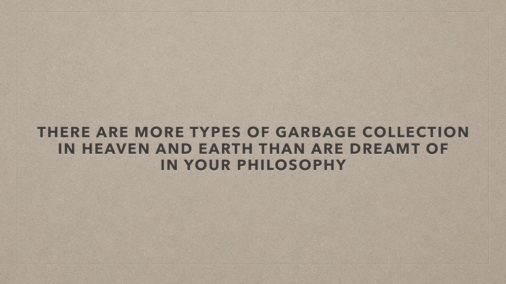 THERE ARE MORE TYPES OF GARBAGE COLLECTION IN H...