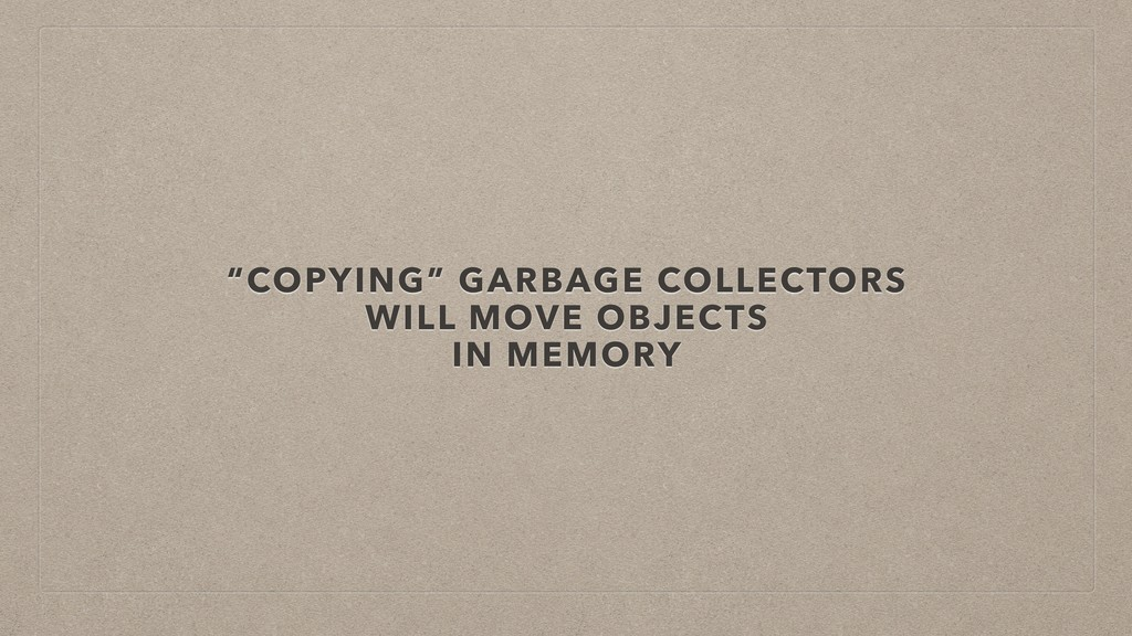 """""""COPYING"""" GARBAGE COLLECTORS WILL MOVE OBJECTS ..."""