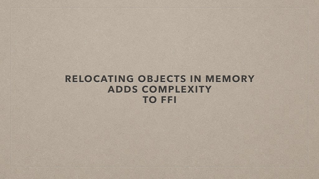 RELOCATING OBJECTS IN MEMORY ADDS COMPLEXITY TO...