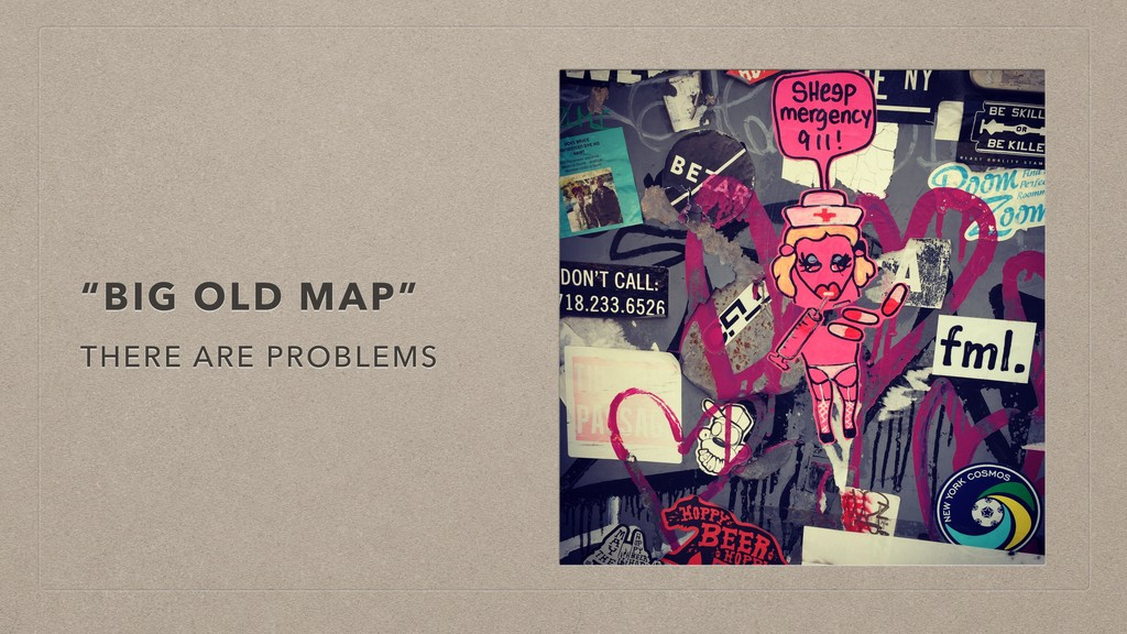"""""""BIG OLD MAP"""" THERE ARE PROBLEMS"""