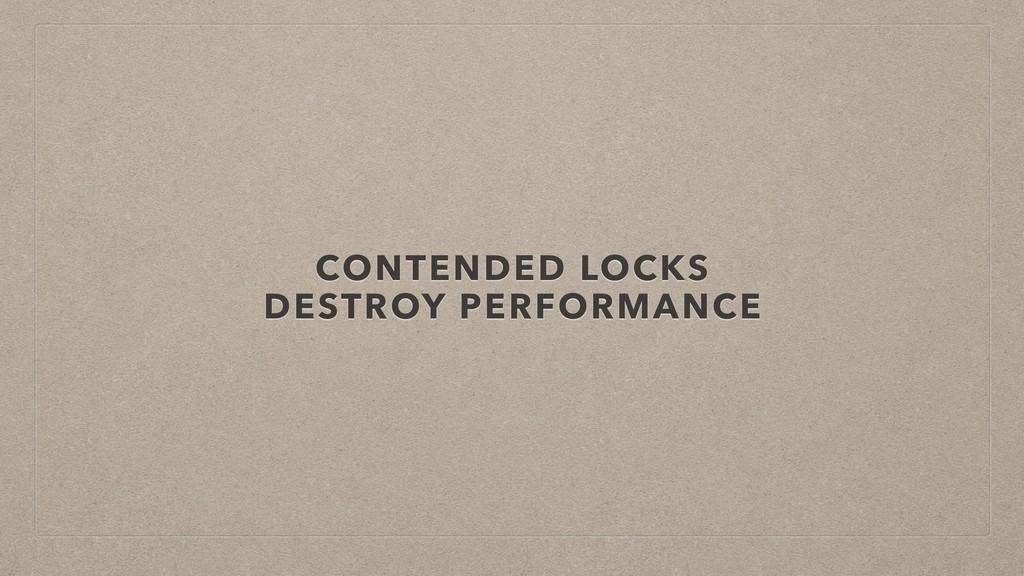 CONTENDED LOCKS DESTROY PERFORMANCE