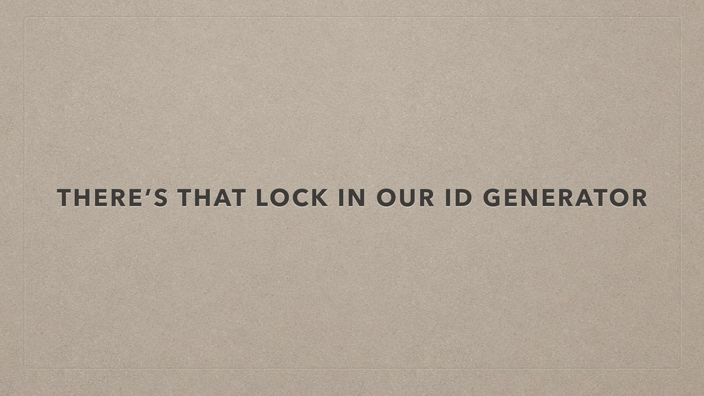 THERE'S THAT LOCK IN OUR ID GENERATOR