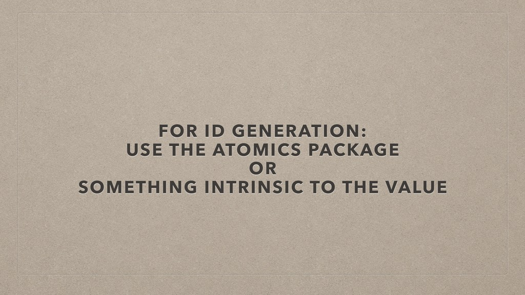 FOR ID GENERATION: USE THE ATOMICS PACKAGE OR S...