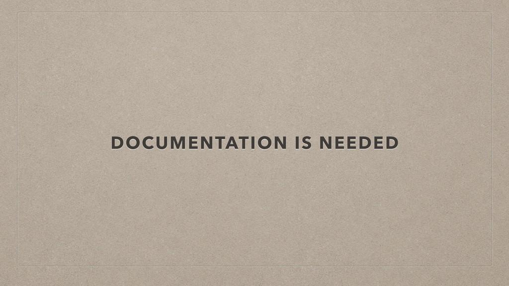 DOCUMENTATION IS NEEDED