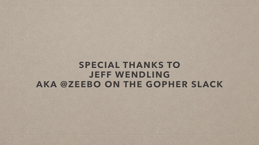 SPECIAL THANKS TO JEFF WENDLING AKA @ZEEBO ON T...