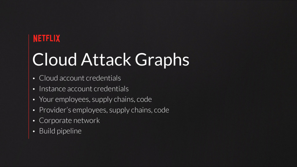 Cloud Attack Graphs • Cloud account credentials...