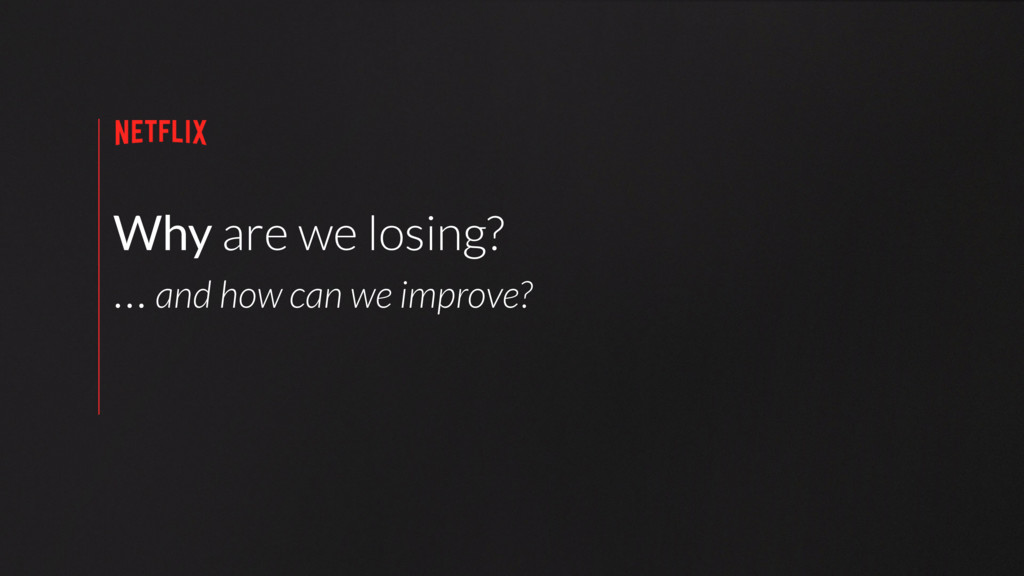 Why are we losing? … and how can we improve?