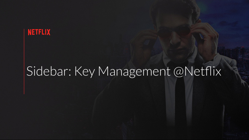 Sidebar: Key Management @Netflix