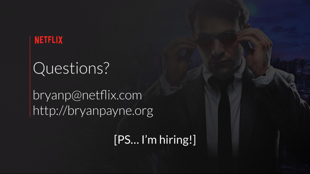 Questions? bryanp@netflix.com http://bryanpayne....