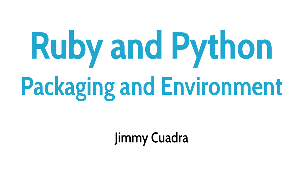 Ruby and Python Packaging and Environment Jimmy...