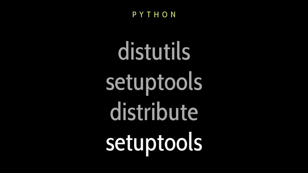 distutils setuptools distribute setuptools P Y ...