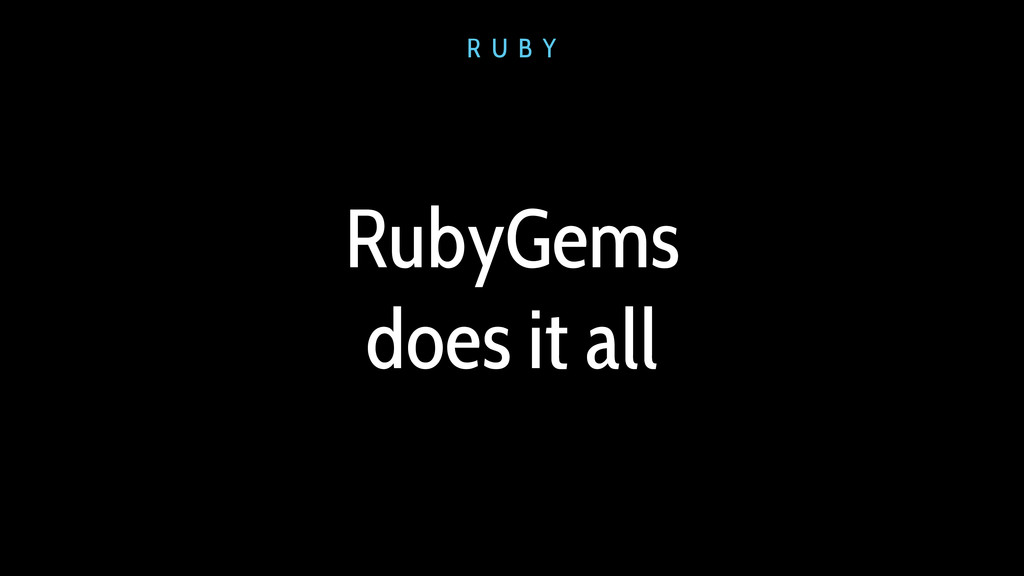 RubyGems does it all R U B Y