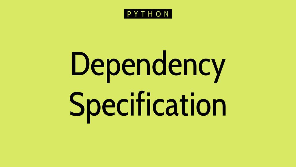 Dependency Specification P Y T H O N
