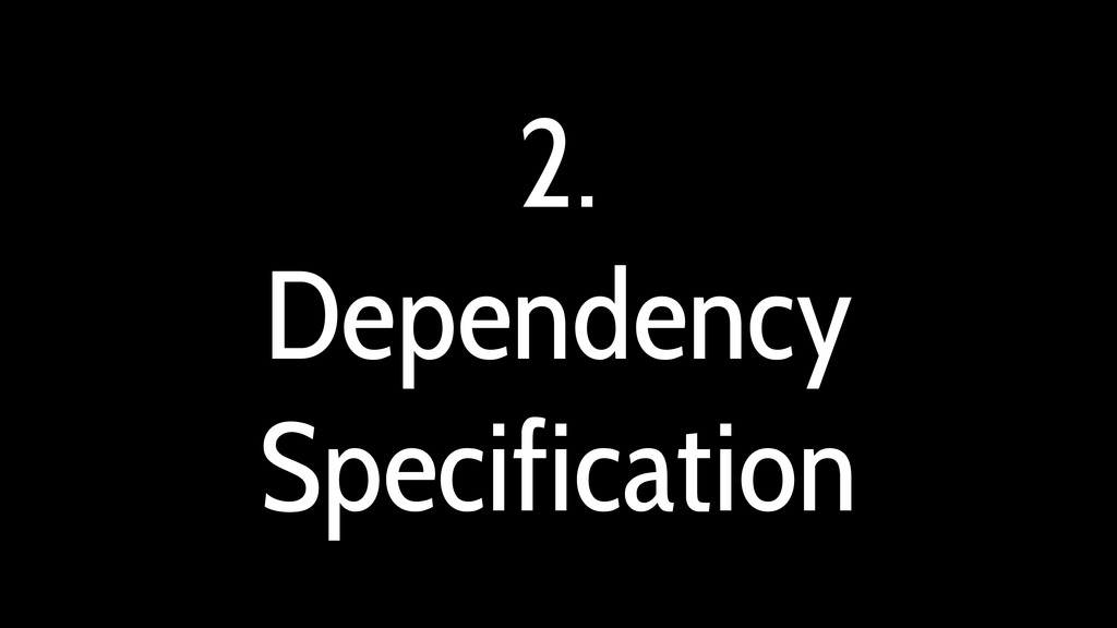 2. Dependency Specification