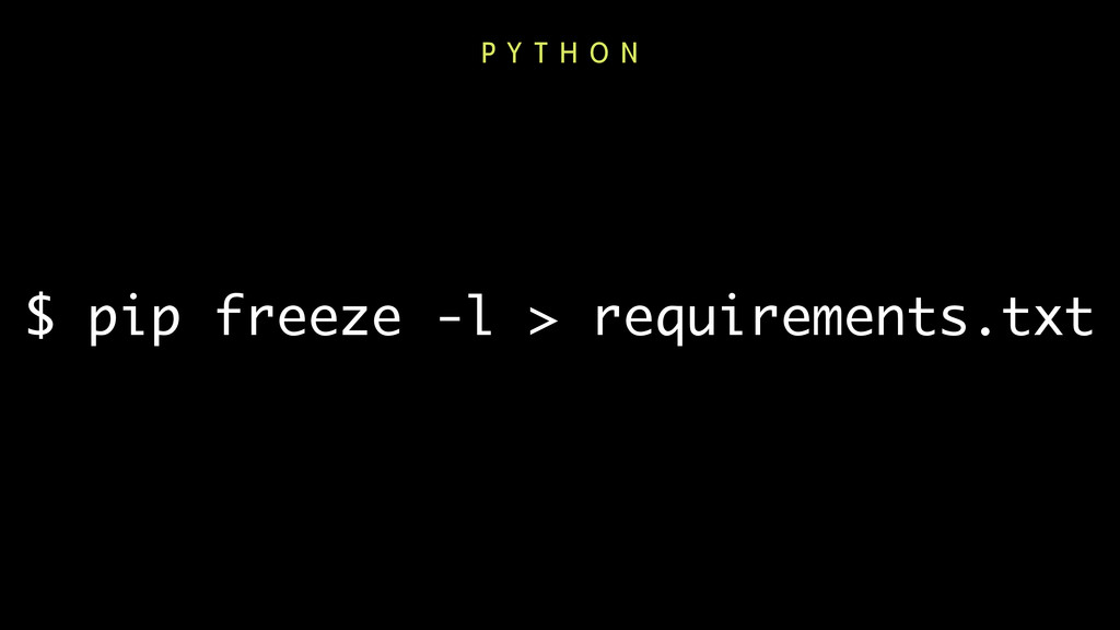 $ pip freeze -l > requirements.txt P Y T H O N