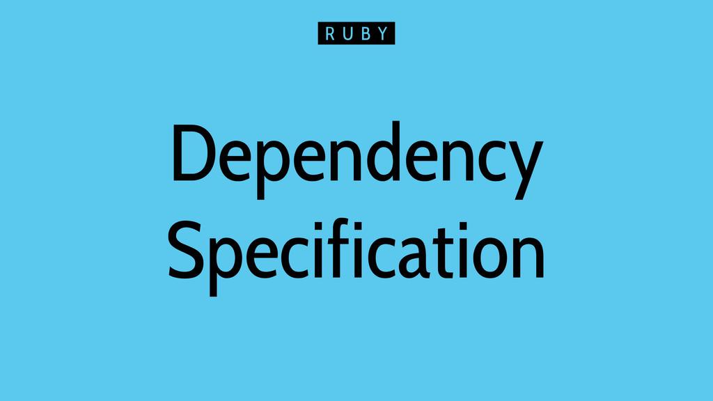 Dependency Specification R U B Y