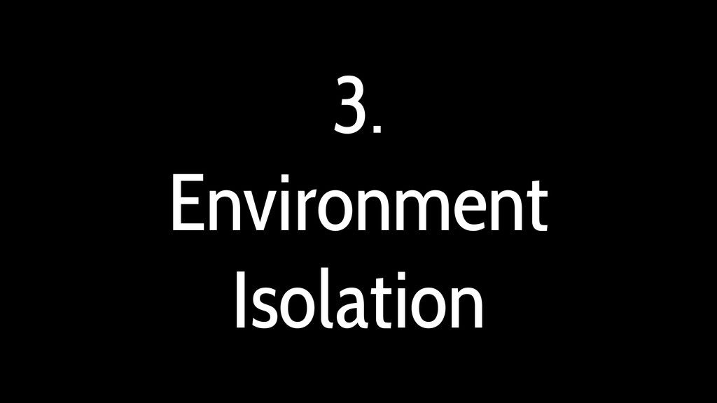 3. Environment Isolation