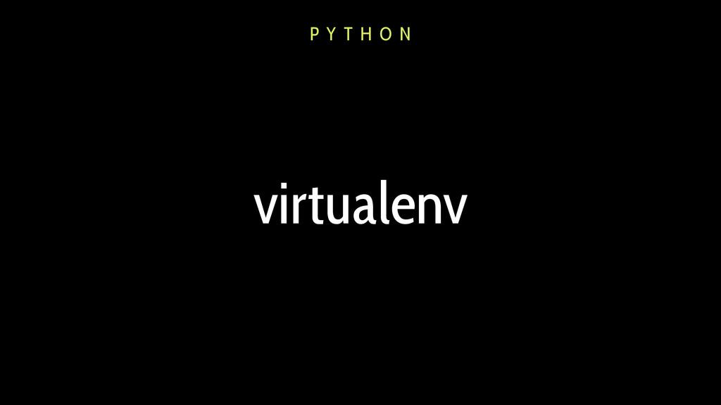 virtualenv P Y T H O N