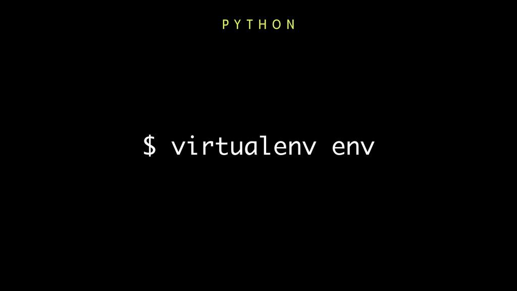 $ virtualenv env P Y T H O N