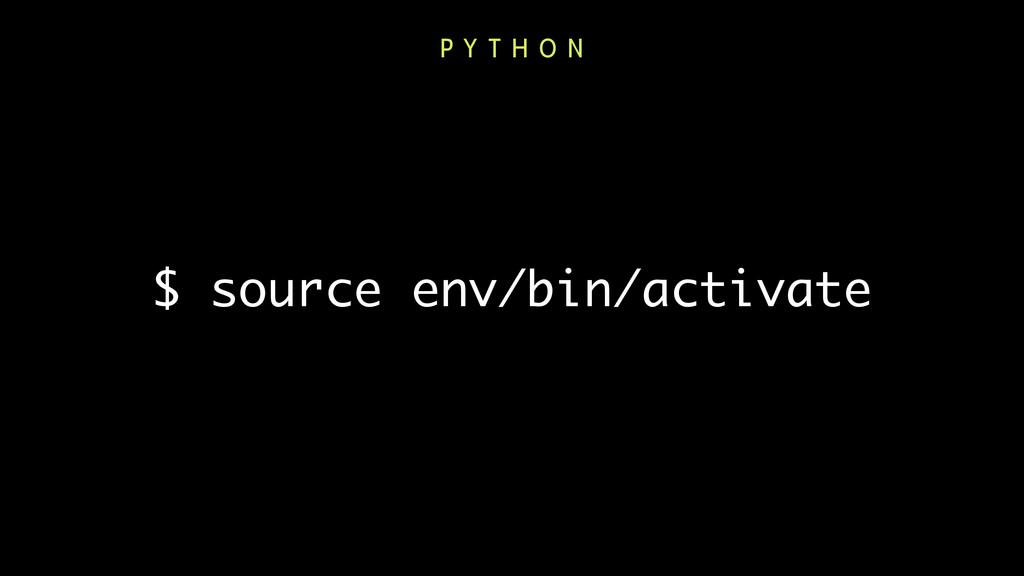$ source env/bin/activate P Y T H O N